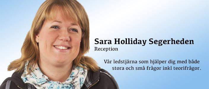 Receptionisten Sara Holliday Segerheden. Vår ledstjärna som hjälper dig med både stora och små frågor inkl teorifrågor.